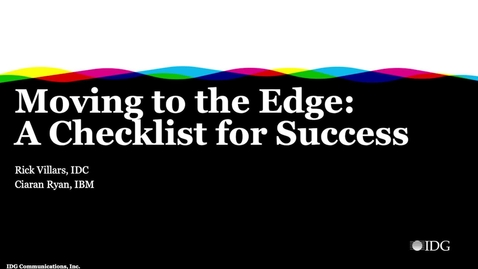 Thumbnail for entry IDC:  Moving to the Edge: An Essential Checklist for Success