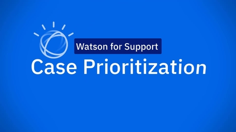 Thumbnail for entry Watson Case Prioritization (Lightning)