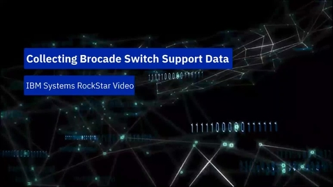 Thumbnail for entry Collecting Support Data  From a Broadcom or Brocade Fibre-Channel Switch
