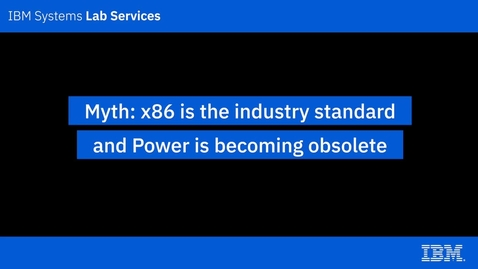 Thumbnail for entry IBM Power Systems Myths_ x86 is the industry standard and Power is becoming obsolete