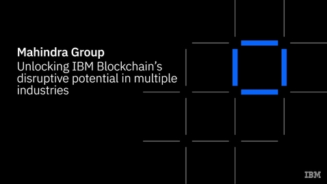 Thumbnail for entry Mahindra Group unlocks the disruptive potential of IBM Blockchain technology
