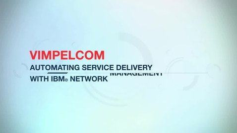 Thumbnail for entry VimpelCom automates service monitoring and delivery with IBM