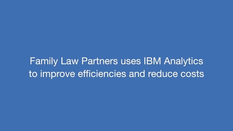 Thumbnail for entry Family Law Partners on how IBM Analytics makes its practice more innovative