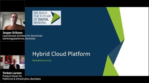 Thumbnail for entry Bankdata - Praktiske erfaringer med at etablere en åben Hybrid Cloud Platform