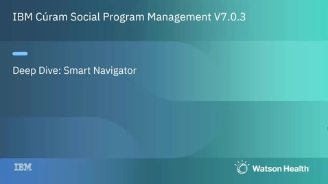 Thumbnail for entry IBM Cúram Social Program Management 7.0.3 Smart Navigator deep dive