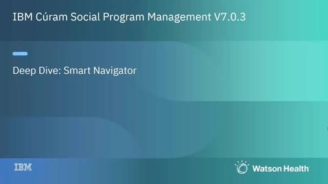 Thumbnail for entry IBM Cúram Social Program Management 7.0.3 Smart Navigator deep dive