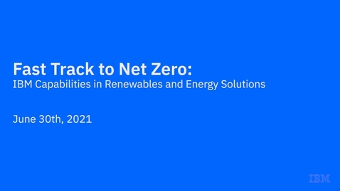 Thumbnail for entry Fast Track to Net Zero: IBM Capabilities in Renewables and Energy Solutions