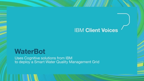 WaterBot Uses Cognitive solutions from IBM to deploy a Smart Water Quality Management Grid