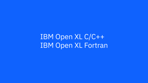 Thumbnail for entry IBM Open XL C/C++ and Fortran Product Overview
