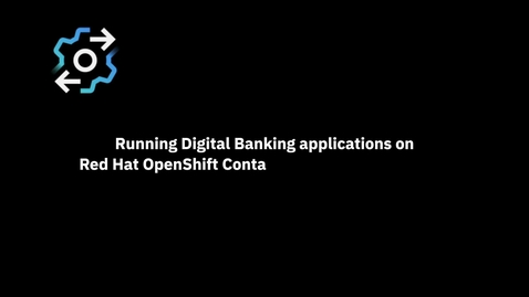Thumbnail for entry Running Digital Banking applications on Red Hat OpenShift Container Platform with Db2 for z/OS accessible through z/OS Cloud Broker