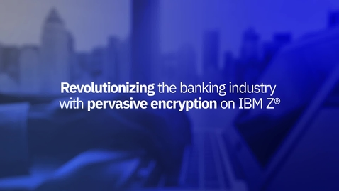 Thumbnail for entry Bank of New York Mellon: Revolutionizing the banking industry with Pervasive Encryption