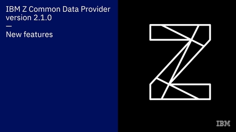 Thumbnail for entry IBM Z Common Data Provider version 2.1.0 new features overview