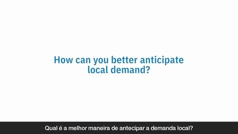 Thumbnail for entry Qual é a melhor maneira de antecipar a demanda local?