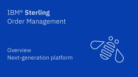 Thumbnail for entry Overview of the next-generation platform - IBM Sterling Order Management