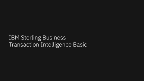 Thumbnail for entry IBM Sterling Business Transaction Intelligence Demo
