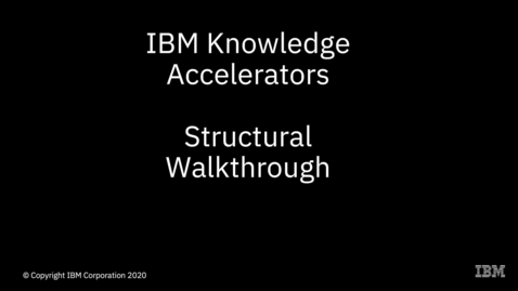 Thumbnail for entry IBM Knowledge Accelerators – Structural Walkthrough