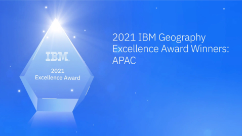 Thumbnail for entry APAC - 2021 IBM Geography Excellence Award Winners