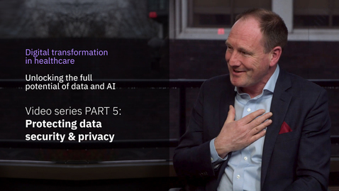Thumbnail for entry Digital transformation in healthcare miniseries. PART 5: Protecting data security & privacy