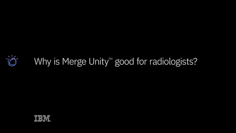 Thumbnail for entry Why is Merge Unity good for radiologists?