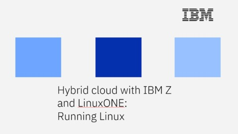 Thumbnail for entry Hybrid Cloud with IBM Z and LinuxONE: Running Linux