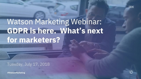 Thumbnail for entry GDPR is here. What's next for marketers?