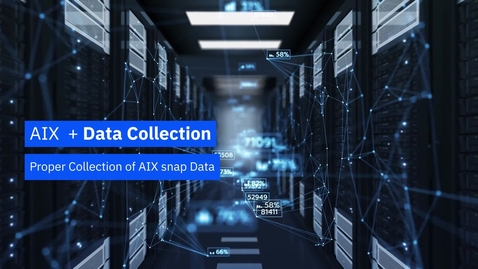 Thumbnail for entry Proper Collection of AIX snap Data