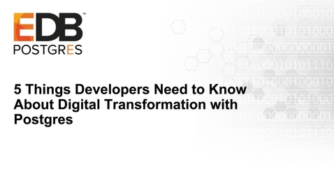 Thumbnail for entry 5 Things Developers Need to Know About Digital Transformation with Postgres Webcast