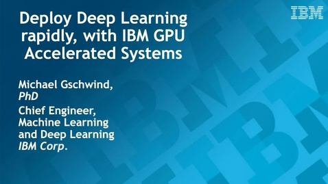 Thumbnail for entry Deploy Deep Learning rapidly, with IBM GPU Accelerated Systems Webcast