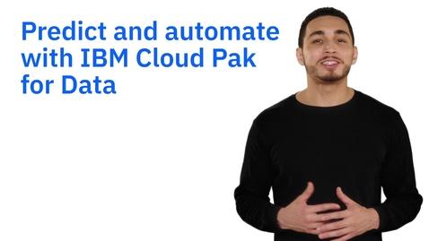Thumbnail for entry Predecir y automatizar resultados de forma inteligente con IBM Cloud Pak for Data
