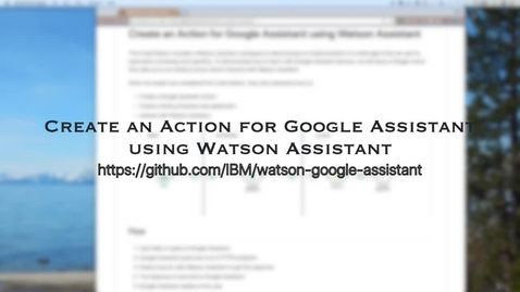 Thumbnail for entry 使用 Watson Assistant 和 Node.js 为 Google Assistant 创建预订代理