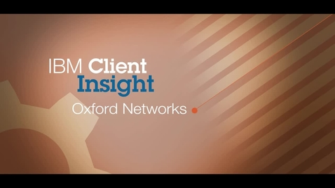 Thumbnail for entry Oxford Networks reduces cloud management workload by 30% with IBM technology