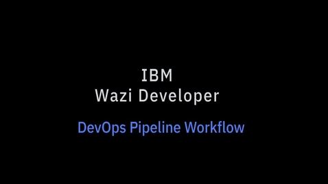 Thumbnail for entry IBM Wazi Developer DevOps Pipeline Workflow