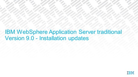Thumbnail for entry WebSphere Application Server V9 - Installation updates