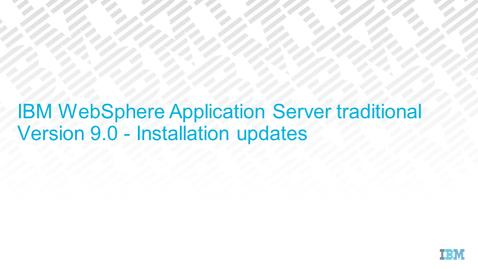 Thumbnail for entry WebSphere Application Server V9 - Installation updates