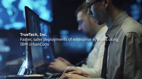 Thumbnail for entry TrueTech achieves faster, safer deployments of their enterprise systems using IBM UrbanCode