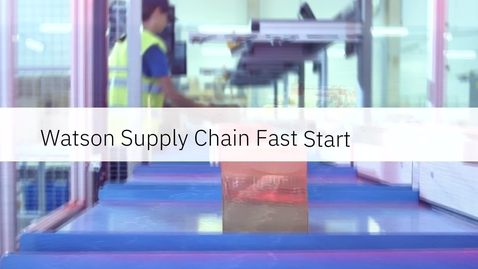 Thumbnail for entry IBM Watson Supply Chain Fast Start Program
