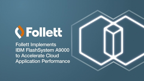 Thumbnail for entry Follett Implements IBM FlashSystem A9000 to Accelerate Cloud Application Performance