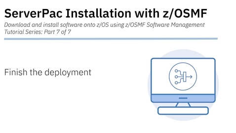 Thumbnail for entry ServerPac Installation with z/OSMF: Tutorial 7 - Finish