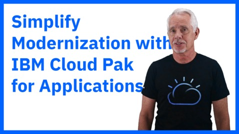 Thumbnail for entry Path to Modernization: WebSphere to Cloud Pak for Applications