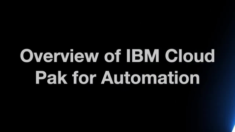 Thumbnail for entry Overview of IBM Cloud Pak for Automation