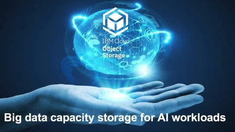 Thumbnail for entry IBM Cloud Object Storage for big data and AI workloads