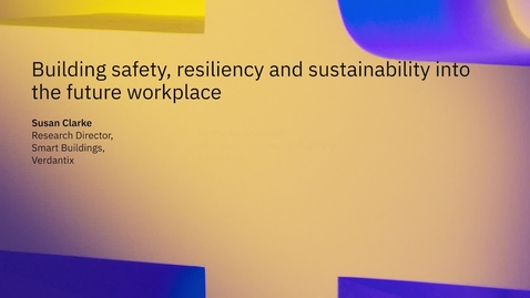 Thumbnail for entry Building safety, resiliency and sustainability into the future workplace