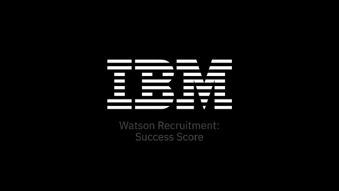 Thumbnail for entry IBM Watson Recruitment Feature Video: Find the candidate with the highest Success Score