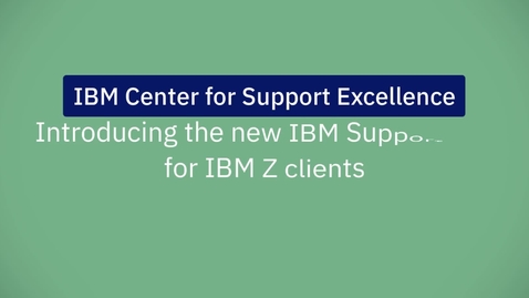 Thumbnail for entry Introducing the new IBM Support Site for IBM Z clients