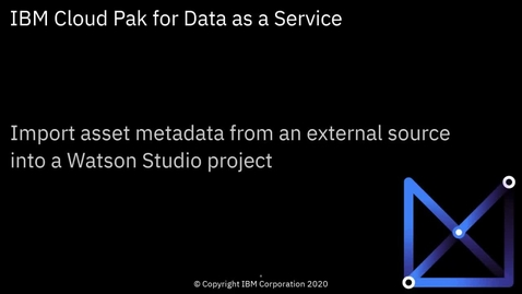 Thumbnail for entry Import asset metadata from an external source into a Watson Studio project: Cloud Pak for Data as a Service
