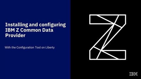 Thumbnail for entry Installing and configuring IBM Z Common Data Provider with the Configuration Tool on Liberty