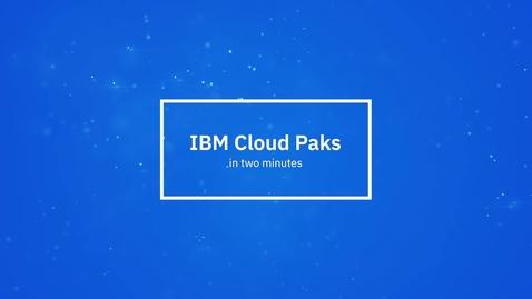 Thumbnail for entry IBM Cloud Pak 两分钟简介