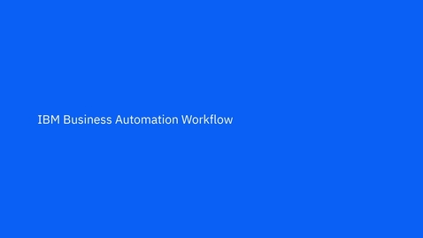Thumbnail for entry IBM Business Automation Workflow: Workplace Demo