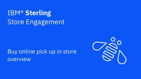 Thumbnail for entry Buy online pick up in store overview - IBM Sterling Store Engagement