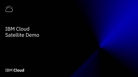 Thumbnail for entry IBM Cloud Satellite Demo